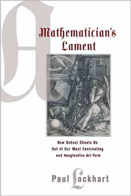 Mathematician's Lament By Lockhart, Paul/ Devlin, Keith (FRW)