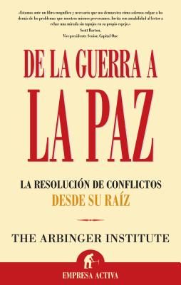 De La Guerra a La Paz/ Anatomy of Peace By Arbinger Institute